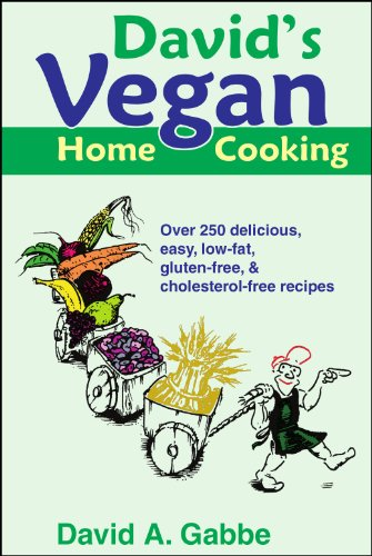 David's Vegan Home Cooking: Over 250 delicious, easy, low-fat, gluten-free, & cholesterol-free recipes by David A. Gabbe
