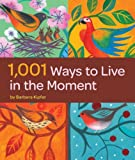 1,001 Ways to Live in the Moment (0811871088) by Kipfer, Barbara Ann