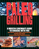 Paleo Grilling: A Modern Cavemans Guide to Cooking with Fire