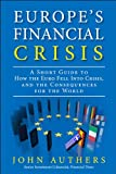 Europes Financial Crisis: A Short Guide to How the Euro Fell Into Crisis and the Consequences for the World