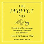 The Perfect Mix: Everything I Know About Leadership I Learned as a Bartender | Helen Rothberg PhD
