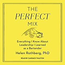 The Perfect Mix: Everything I Know About Leadership I Learned as a Bartender Audiobook by Helen Rothberg PhD Narrated by Candace Thaxton