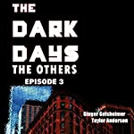 The Dark Days: The Others, Episode 3 | Ginger Gelsheimer,Taylor Anderson
