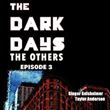 The Dark Days: The Others, Episode 3 (       UNABRIDGED) by Ginger Gelsheimer, Taylor Anderson Narrated by Cassandra Nuss