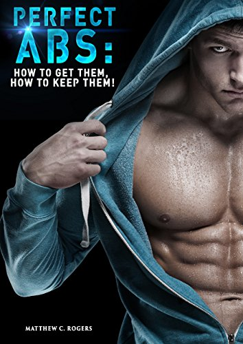 Perfect ABS:: How to Get Them, How to Keep Them! (English Edition)