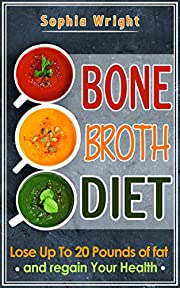 Bone Broth: Bone Broth Diet: Lose Up To 20 Pounds Of Fat (Bone Broth, Bone Broth Recipes, Bone Broth Cookbook)