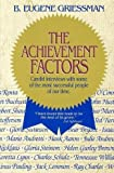 The Achievement Factors: Candid Interviews With Some of the Most Successful People of Our Time (0893842281) by Griessman, B. Eugene