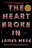 The Heart Broke In: A Novel (1250037778) by Meek, James