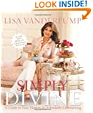 Simply Divine: A Guide to Easy, Elegant, and Affordable Entertaining