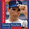 Sandy Koufax: A Lefty's Legacy (       UNABRIDGED) by Jane Leavy Narrated by Charley Steiner