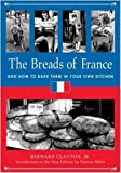 img - for THE BREADS OF FRANCE: AND HOW TO BAKE THEM IN YOUR OWN KITCHEN. Introduction to the New Edition by Patricia Wells book / textbook / text book
