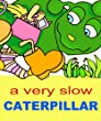 A Very Slow Caterpillar