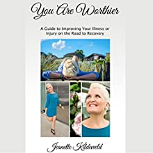 You Are Worthier: A Guide to Improving Your Illness or Injury on the Road to Recovery Audiobook by Jeanette Kildevæld Narrated by Derek Botton