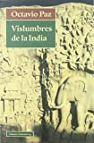 Vislumbres de la india/ Glimpses of india (Spanish Edition) (8481091561) by Paz, Octavio