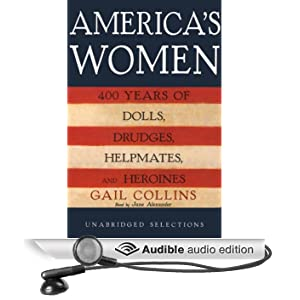 America's Women: 400 Years of Dolls, Drudges, Helpmates, and Heroines (Unabridged Selections)