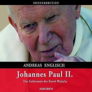 Johannes Paul II.: Das Geheimnis des Karol Wojtyla Hörbuch