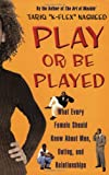 Play or be Played: What Every Female Should Know About Men, Dating and Relationships