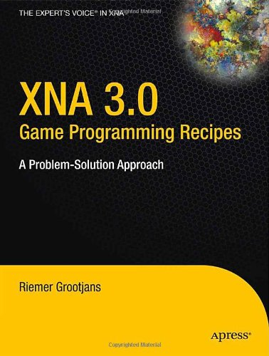 XNA 3.0 Game Programming Recipes: A Problem-Solution...