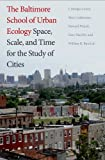 img - for The Baltimore School of Urban Ecology: Space, Scale, and Time for the Study of Cities book / textbook / text book