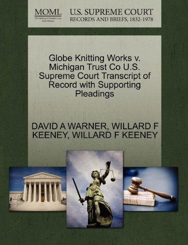 Globe Knitting Works v. Michigan Trust Co U.S. Supreme Court Transcript of Record with Supporting Pleadings