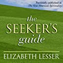 The Seeker's Guide  by Elizabeth Lesser Narrated by Elizabeth Lesser
