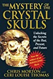 img - for The Mystery of the Crystal Skulls: Unlocking the Secrets of the Past, Present, and Future book / textbook / text book