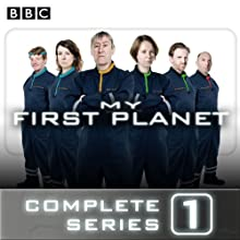 My First Planet: The Complete Series 1  by Phil Whelans Narrated by Phil Whelans, Nicholas Lyndhurst, Vicki Pepperdine, Tom Goodman-Hill