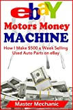 eBay Motors Money Machine: How I Make $500 a Week Selling Used Auto Parts on eBay