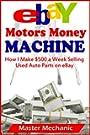 eBay Motors Money Machine: How I Make $500 a Week Selling Used Auto Parts on eBay (English Edition)