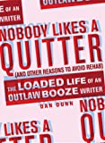 Nobody Likes a Quitter (and other reasons to avoid rehab): The Loaded Life of an Outlaw Booze Writer