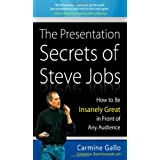 The Presentation Secrets of Steve Jobs: How to Be Insanely Great in Front of Any Audience ~ Carmine Gallo