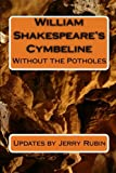 William Shakespeare's Cymbeline: Without the Potholes (1448653606) by Rubin, Jerry