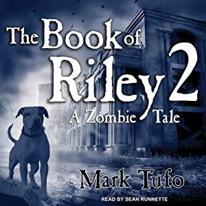 The Book of Riley, Part 2: A Zombie Tale | [Mark Tufo]