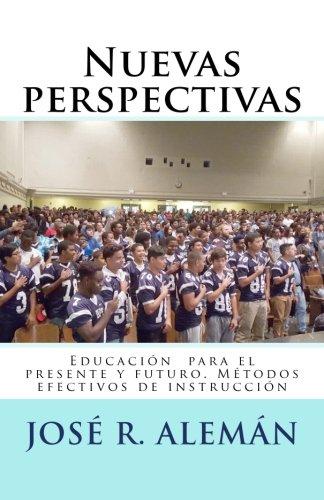 Nuevas perspectivas: Educacion  para el presente y futuro. Metodos efectivos de instruccion  [Aleman, Jose R.] (Tapa Blanda)