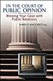 In The Court of Public Opinion: Winning Your Case with Public Relations