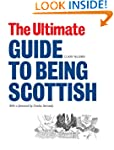 The Ultimate Guide to Being Scottish:...