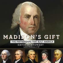 Madison's Gift: Five Partnerships That Built America (       UNABRIDGED) by David Stewart Narrated by Grover Gardner