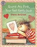 Roses Are Pink, Your Feet Really Stink (Turtleback School & Library Binding Edition) (0613024044) by DeGroat, Diane