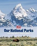 Life: Our National Parks: Celebrating America's Natural Splendor