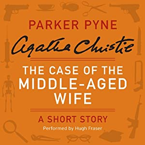 The Case of the Middle-Aged Wife: A Parker Pyne Short Story | [Agatha Christie]