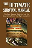 img - for The Ultimate Survival Manual: The Best Survival Guide to Help You Survive Any Crisis You Might Encounter (The Ultimate Survival Manual, Survival, Survival Handbook) book / textbook / text book