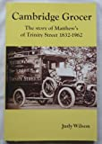Cambridge Grocer: The Story of Matthews of Trinity Street 1832-1962