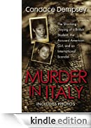 Murder in Italy: Amanda Knox, Meredith Kercher, and the Murder Trial that Shocked the World [Edizione Kindle]