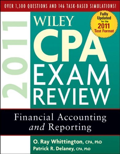 Wiley CPA Exam Review 2011, Financial Accounting and Reporting (Wiley Cpa Examination Review Financial Accounting and Reporting) By Patrick R. Delaney, O. Ray Whittington