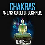 Chakras: An Easy Guide for Beginners: J.D. Rockefeller's Book Club | J.D. Rockefeller