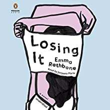 Losing It Audiobook by Emma Rathbone Narrated by Jorjeana Marie