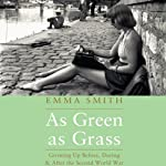 As Green as Grass: Growing Up Before, During & After the Second World War | Emma Smith