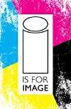 img - for I is For Image book / textbook / text book