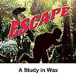 Escape: A Study in Wax | Antony Ellis