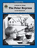 Susan Kilpatrick A Guide for Using the Polar Express in the Classroom (Literature Units)